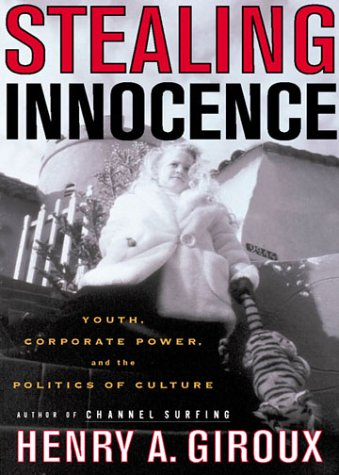 Stealing Innocence: Youth, Corporate Power and the Politics of Culture 9780312224400