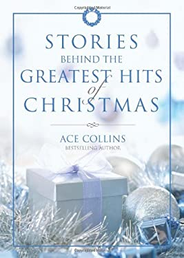 Stories Behind the Greatest Hits of Christmas 9780310327950