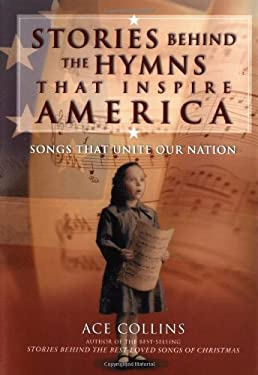 Stories Behind the Hymns That Inspire America: Songs That Unite Our Nation 9780310248798