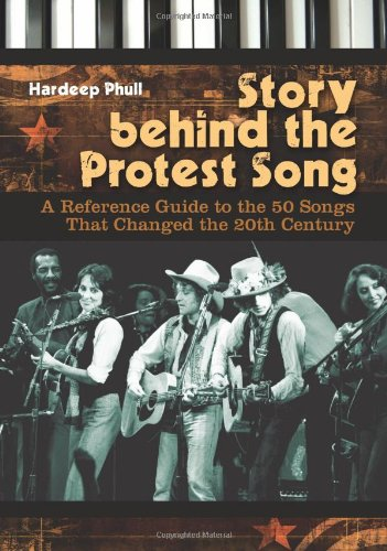 Story Behind the Protest Song: A Reference Guide to the 50 Songs That Changed the 20th Century 9780313341410