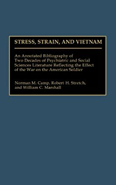 Stress, Strain, and Vietnam: An Annotated Bibliography of Two Decades of Psychiatric and Social Sciences Literature Reflecting the Effect of the Wa 9780313262722