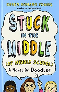 Stuck in the Middle (of Middle School): A Novel in Doodles 9780312555962