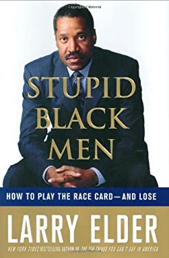 Stupid Black Men: How to Play the Race Card--And Lose 9780312367336