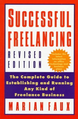 Successful Free-Lancing: The Complete Guide to Establishing and Running Any Kind of Freelance Business 9780312152154