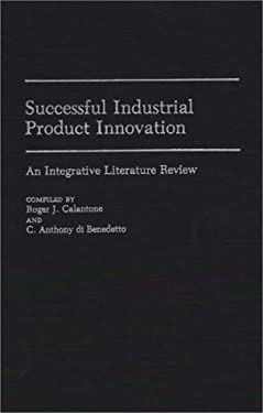 Successful Industrial Product Innovation: An Integrative Literature Review 9780313275715