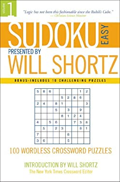Sudoku Easy Presented by Will Shortz Volume 1: 100 Wordless Crossword Puzzles 9780312355029
