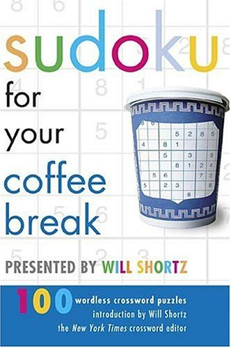 Sudoku for Your Coffee Break: Presented by Will Shortz, 100 Wordless Crossword Puzzles