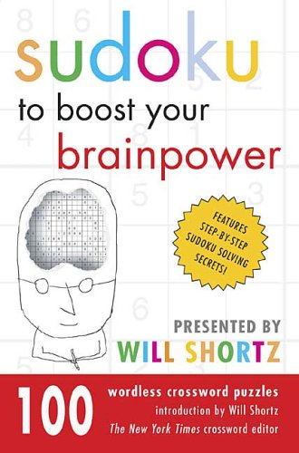Sudoku to Boost Your Brainpower Presented by Will Shortz: 100 Wordless Crossword Puzzles 9780312358143