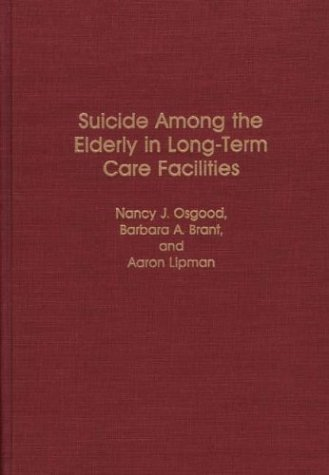 Suicide Among the Elderly in Long-Term Care Facilities 9780313265228