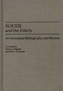 Suicide and the Elderly: An Annotated Bibliography and Review 9780313247866