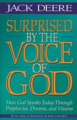 Surprised by the Voice of God: How God Speaks Today Through Prophecies, Dreams, and Visions 9780310225584