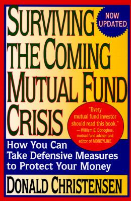 Surviving the Coming Mutual Fund Crisis: How You Can Take Defensive Measures to Protect Your... 9780316137829