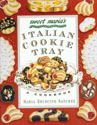 Sweet Maria's Italian Cookie Tray: A Cookbook 9780312156701