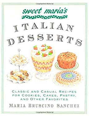Sweet Maria's Italian Desserts: Classic and Casual Recipes for Cookies, Cakes, Pastry, and Other Favorites 9780312241339