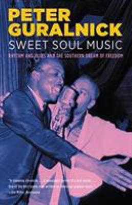 Sweet Soul Music: Rhythm and Blues and the Southern Dream of Freedom 9780316332736
