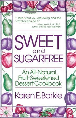Sweet and Sugar Free: An All Natural Fruit-Sweetened Dessert Cookbook 9780312780661
