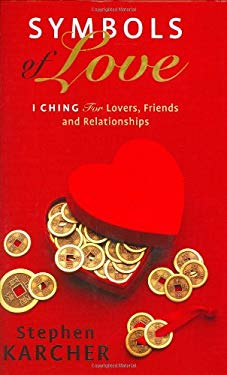 Symbols of Love: I Ching for Lovers, Friends and Relationships 9780316858465