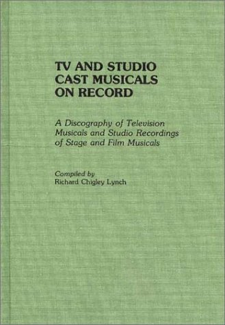 TV and Studio Cast Musicals on Record: A Discography of Television Musicals and Studio Recordings of Stage and Film Musicals 9780313273247
