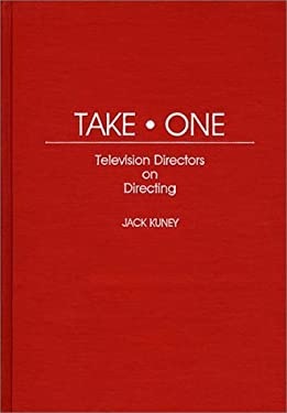 Take One: Television Directors on Directing 9780313263842