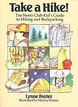 Take a Hike!: The Sierra Club Kid's Guide to Hiking and Backpacking