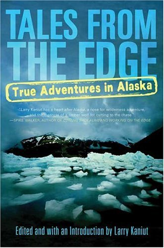 Tales from the Edge: True Adventures in Alaska 9780312317034