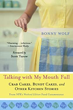 Talking with My Mouth Full: Crab Cakes, Bundt Cakes, and Other Kitchen Stories 9780312373856
