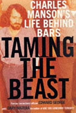 Taming the Beast: Charles Manson's Life Behind Bars 9780312180850