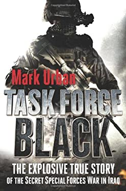 Task Force Black: The Explosive True Story of the Secret Special Forces War in Iraq 9780312541279