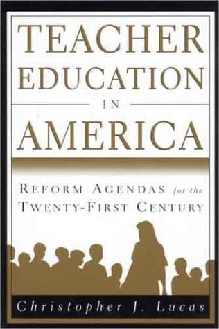 Teacher Education in America: Reform Agendas for the Twenty-First Century 9780312164447