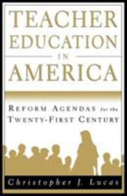 Teacher Education in America: Reform Agendas for the Twenty-First Century 9780312224547