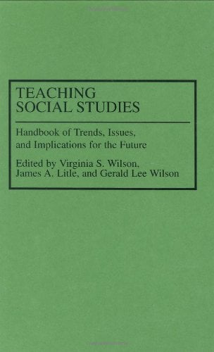 Teaching Social Studies: Handbook of Trends, Issues, and Implications for the Future 9780313278815