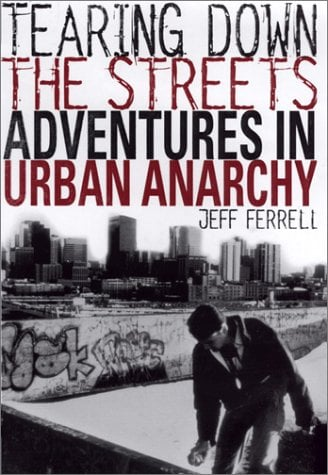 Tearing Down the Streets: Adventures in Urban Anarchy 9780312233358