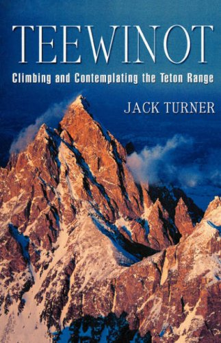 Teewinot: Climbing and Contemplating the Teton Range 9780312284466