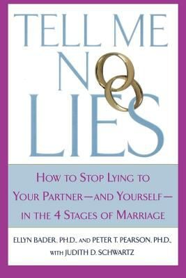 Tell Me No Lies: How to Stop Lying to Your Partner-And Yourself-In the 4 Stages of Marriage 9780312280628