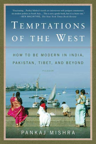 Temptations of the West: How to Be Modern in India, Pakistan, Tibet, and Beyond 9780312426415