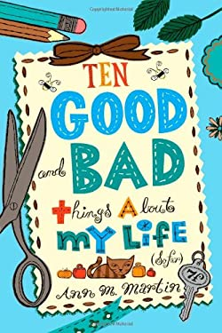 Ten Good and Bad Things about My Life (So Far) 9780312642990