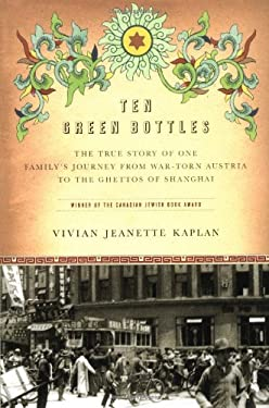 Ten Green Bottles: The True Story of One Family's Journey from War-Torn Austria to the Ghettos of Shanghai 9780312330545