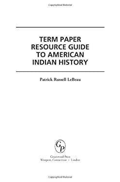 Term Paper Resource Guide to American Indian History 9780313352713