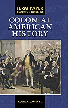 Term Paper Resource Guide to Colonial American History 9780313355448