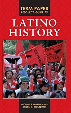 Term Paper Resource Guide to Latino History 9780313379321
