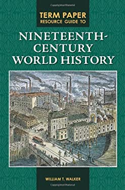 Term Paper Resource Guide to Nineteenth-Century World History 9780313354045
