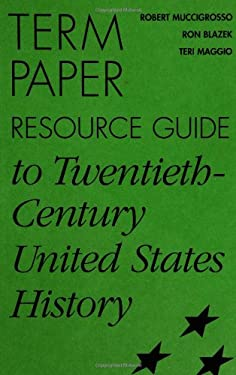 Term Paper Resource Guide to Twentieth-Century United States History 9780313300967