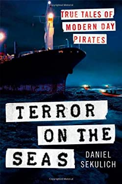 Terror on the Seas: True Tales of Modern-Day Pirates 9780312375829