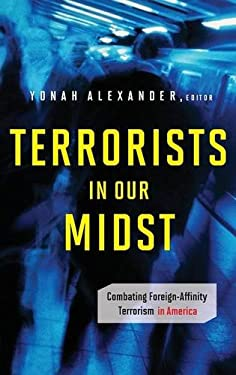 Terrorists in Our Midst: Combating Foreign-Affinity Terrorism in America 9780313375705