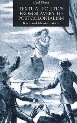 Textual Politics from Slavery to Postcolonialism: Race and Identification 9780312230036