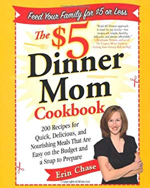 The $5 Dinner Mom Cookbook: 200 Recipes for Quick, Delicious, and Nourishing Meals That Are Easy on the Budget and a Snap to Prepare 9780312607333