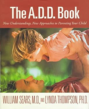 The A.D.D. Book: New Understandings, New Approaches to Parenting Your Child 9780316779388