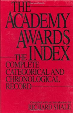 The Academy Awards Index: The Complete Categorical and Chronological Record 9780313277382