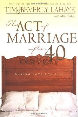 The Act of Marriage After 40: Making Love for Life 9780310231141