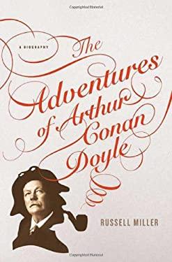The Adventures of Arthur Conan Doyle: A Biography 9780312378974